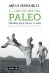 El libro del método Paleo: 100 días para salvar tu vida - 9788403515079 - Libros de cocina