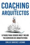 Coaching para arquitectos: 8 pasos para vender más y mejor tus servicios de arquitectura - 9788461738366 - Libros de arquitectura