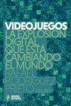 VIDEOJUEGOS LA EXPLOSIÓN DIGITAL QUE ESTÁ CAMBIANDO EL MUNDO - 9788494534904 - Libros de informática