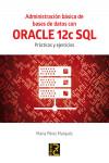 Administración básica de Bases de Datos con ORACLE 12c SQL. Prácticas y ejercicios - 9788494465017 - Libros de informática