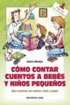 COMO CONTAR CUENTOS A BEBES Y NIÑOS PEQUEÑOS - 9788490233252 - Libros de psicología