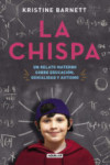 LA CHISPA: UN RELATO MATERNO SOBRE EDUCACION, GENIALIDAD Y AUTISMO - 9788403013490 - Libros de psicología
