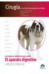 El aparato digestivo. CASOS CLÍNICOS. Cirugía en la clínica de pequeños animales + Ebook - 9788416315321 - Libros de medicina