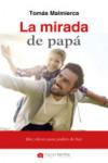 LA MIRADA DE PAPA: DIEZ CLAVES PARA PADRES DE HOY - 9788490613979 - Libros de psicología