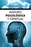 MADUREZ PSICOLOGICA Y ESPIRITUAL - 9788490613887 - Libros de psicología