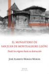 EL MONASTERIO DE SAN JUAN DE MONTEALEGRE (LEÓN) DESDE LOS ORIGINES - 9788416613366 - Libros de arquitectura