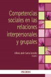 Competencias sociales en las relaciones interpersonales y grupales - 9788436835946 - Libros de psicología
