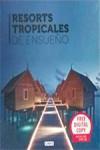 RESORTS TROPICALES DE ENSUEÑO - 9788490540244 - Libros de arquitectura
