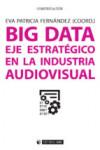 BIG DATA. EJE ESTRATEGICO EN LA INDUSTRIA AUDIOVISUAL - 9788491163800 - Libros de informática