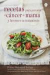 RECETAS PARA PREVENIR CANCER DE MAMA Y FAVORECER SU TRATAMIENTO - 9788416407170 - Libros de cocina