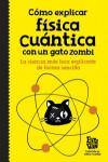 Cómo explicar física cuántica con un gato zombi - 9788420484624 - Libros de ingeniería