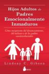 HIJOS ADULTOS DE PADRES EMOCIONALMENTE INMADUROS - 9788416579020 - Libros de psicología