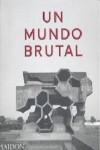 UN MUNDO BRUTAL - 9780714872292 - Libros de arquitectura