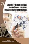 ANALISIS Y DISEÑO DEL FLUJO PRODUCTIVO EN SISTEMAS INDUSTRIALES - 9788490485460 - Libros de ingeniería
