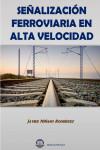 SEÑALIZACION FERROVIARIA EN ALTA VELOCIDAD - 9788492970995 - Libros de ingeniería