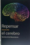 REPENSAR EL CEREBRO: SECRETOS DE LA NEUROCIENCIA | 9788437098326 | Portada
