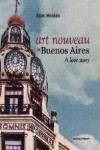 ART NOUVEAU IN BUENOS AIRES. A LOVE STORY | 9788434313613 | Portada