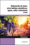 Elaboración de vinos, otras bebidas alcohólicas, aguas, cafés e infusiones UF0848 - 9788428338011 - Libros de cocina
