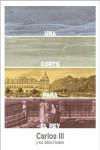 UNA CORTE PARA EL REY. CARLOS III Y LOS SITIOS REALES - 9788445135808 - Libros de arquitectura