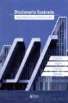 DICCIONARIO ILUSTRADO. ARQUITECTURA Y CONSTRUCCION - 9788416239764 - Libros de arquitectura