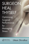 SURGEON, HEAL THYSELF: OPTIMISING SURGICAL PERFORMANCE BY MANAGING STRESS | 9781498724036 | Portada