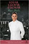 SOÑAR, LUCHAR, COCINAR - 9788467048759 - Libros de cocina