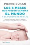 LOS 6 MESES QUE PUEDEN CAMBIAR EL MUNDO Y EL FUTURO DE MI HIJO - 9788448023034 - Libros de cocina