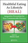HEALTHFUL EATING AS LIFESTYLE (HEAL): INTEGRATIVE PREVENTION FOR NON-COMMUNICABLE DISEASES - 9781498748681 - Libros de medicina