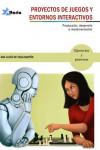 PROYECTOS DE JUEGOS Y ENTORNOS INTERACTIVOS - 978494568367 - Libros de informática