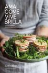 Ama, come, vive, brilla: cocina honesta para conquistar tu salud - 9788416890149 - Libros de cocina