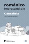 CANTABRIA ROMANICO IMPRESCINDIBLE - 9788415072980 - Libros de arquitectura