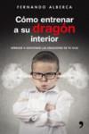 Cómo entrenar a su dragón interior - 9788499985916 - Libros de psicología