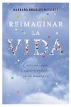 REIMAGINAR LA VIDA - 9788491111986 - Libros de psicología