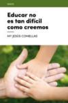 EDUCAR NO ES TAN DIFÍCIL COMO CREEMOS - 9788416012695 - Libros de psicología