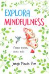EXPLORA MINDFULNESS - 9788416002962 - Libros de psicología