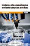 INICIACIÓN A LA AUTOMATIZACIÓN MEDIANTE EJERCICIOS PRÁCTICOS - 9788426724335 - Libros de ingeniería
