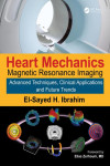 HEART MECHANICS. MAGNETIC RESONANCE IMAGING. ADVANCED TECHNIQUES, CLINICAL APPLICATIONS, AND FUTURE TRENDS | 9781482263701 | Portada