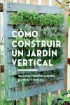 Cómo construir un jardín vertical - 9788425230066 - Libros de arquitectura