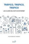 Tráfico, tráfico, tráfico. Las claves del éxito en Internet - 9788441538979 - Libros de informática