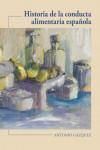 HISTORIA DE LA CONDUCTA ALIMENTARIA ESPAÑOLA - 9788477239864 - Libros de cocina