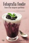 Fotografía foodie. Crear imágenes deliciosas - 9788441538818 - Libros de informática