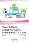 VISIÓN ARTIFICIAL, GOOGLE PLAY GAMES, ANDROID WEAR, TV Y AUTO - 9788426725660 - Libros de informática