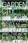GARDEN CITY. SUPERGREEN BUILDINGS, URBAN SKYSCAPES AND THE NEW PLANTED SPACE | 9780500343265 | Portada