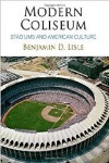 MODERN COLISEUM. STADIUMS AND AMERICAN CULTURE | 9780812249224 | Portada