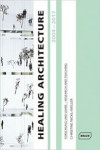 HEALING ARCHITECTURE 2004-2017: FORSCHUNG UND LEHRE - RESEARCH AND TEACHING | 9783037682302 | Portada